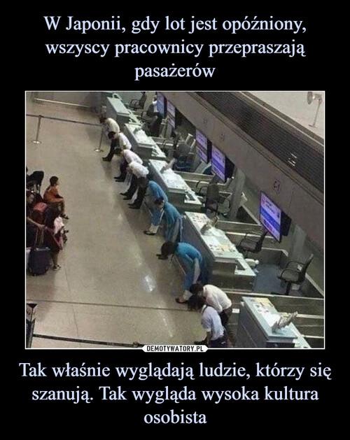 W Japonii, gdy lot jest opóźniony, wszyscy pracownicy przepraszają pasażerów Tak właśnie wyglądają ludzie, którzy się szanują. Tak wygląda wysoka kultura osobista