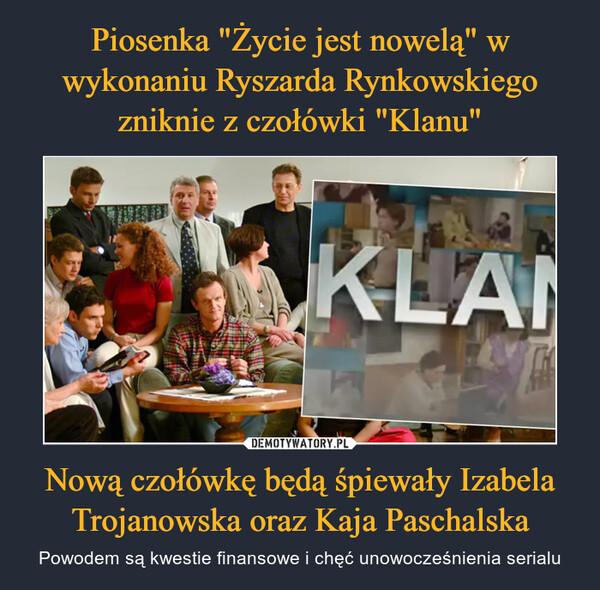 Nową czołówkę będą śpiewały Izabela Trojanowska oraz Kaja Paschalska – Powodem są kwestie finansowe i chęć unowocześnienia serialu