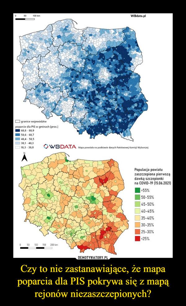 Czy to nie zastanawiające, że mapa poparcia dla PIS pokrywa się z mapą rejonów niezaszczepionych? –
