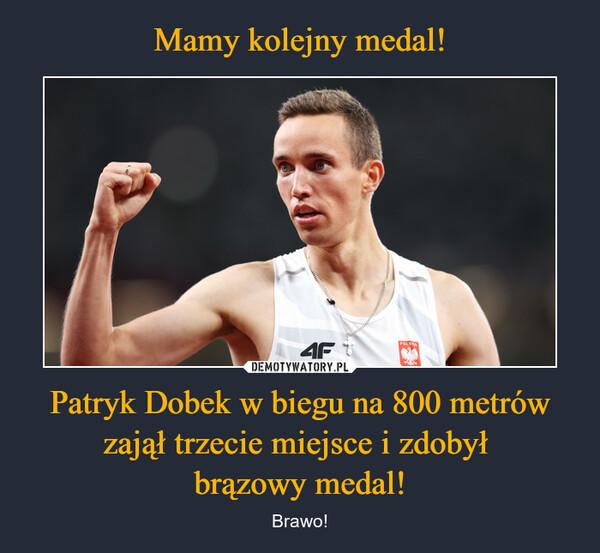 Patryk Dobek w biegu na 800 metrów zajął trzecie miejsce i zdobył brązowy medal! – Brawo!