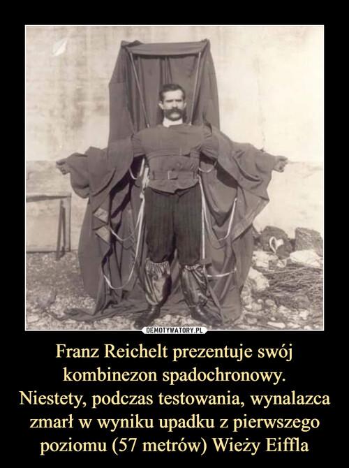 Franz Reichelt prezentuje swój kombinezon spadochronowy. Niestety, podczas testowania, wynalazca zmarł w wyniku upadku z pierwszego poziomu (57 metrów) Wieży Eiffla