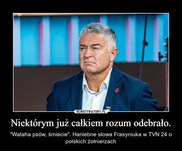 """Niektórym już całkiem rozum odebrało. – """"Wataha psów, śmiecie"""". Haniebne słowa Frasyniuka w TVN 24 o polskich żołnierzach"""