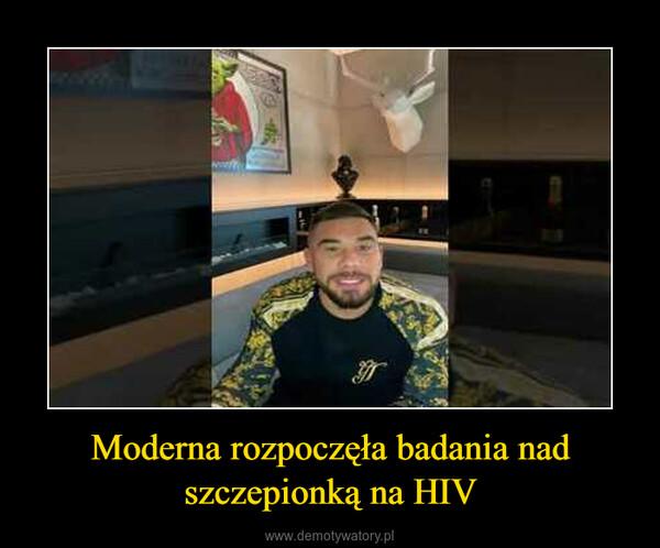 Moderna rozpoczęła badania nad szczepionką na HIV –
