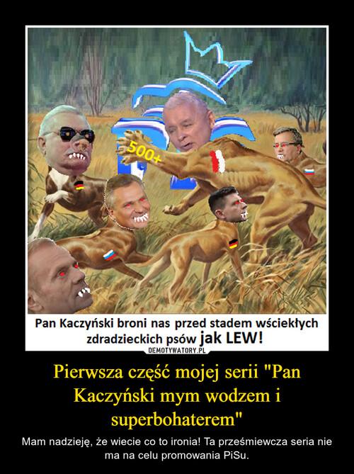 """Pierwsza część mojej serii """"Pan Kaczyński mym wodzem i superbohaterem"""""""