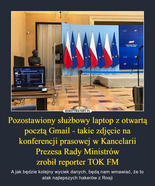 Pozostawiony służbowy laptop z otwartą pocztą Gmail - takie zdjęcie na konferencji prasowej w Kancelarii Prezesa Rady Ministrów zrobił reporter TOK FM