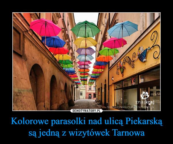 Kolorowe parasolki nad ulicą Piekarską są jedną z wizytówek Tarnowa