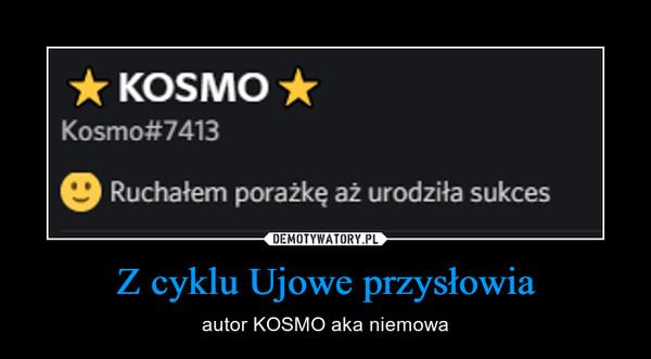Z cyklu Ujowe przysłowia – autor KOSMO aka niemowa