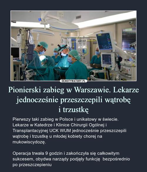 Pionierski zabieg w Warszawie. Lekarze jednocześnie przeszczepili wątrobę i trzustkę