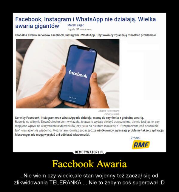 Facebook Awaria – ..Nie wiem czy wiecie,ale stan wojenny też zaczął się od zlikwidowania TELERANKA ... Nie to żebym coś sugerował :D