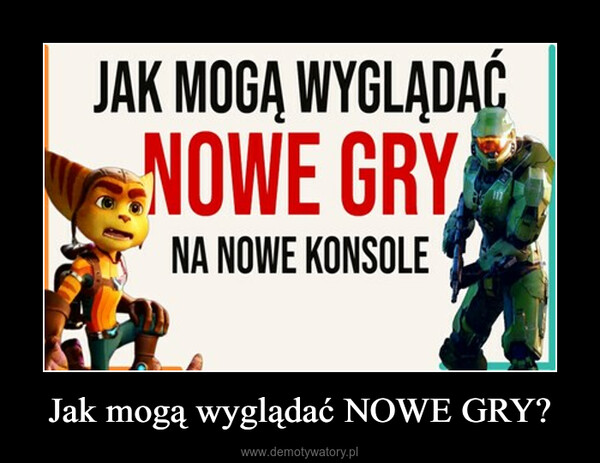 Jak mogą wyglądać NOWE GRY? –