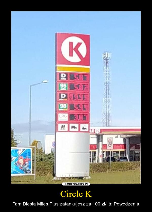 Circle K – Tam Diesla Miles Plus zatankujesz za 100 zł/litr. Powodzenia